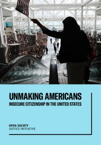 The report cover of Unmaking Americans, by Open Society Justice Initiative